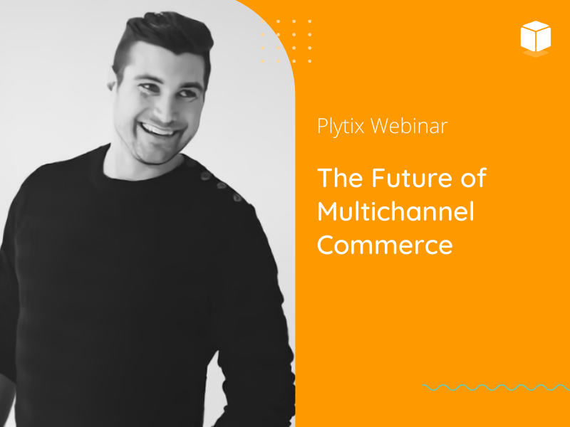 The future of Multichannel Commerce - Plytix