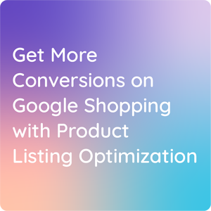 Get more conversions on Google Shopping with Product Listing Optimization