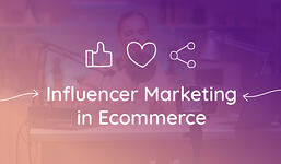 Influencer Marketing Trends for Ecommerce in 2021