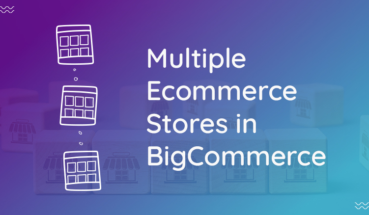 Getting Started with Multiple Web Stores in BigCommerce