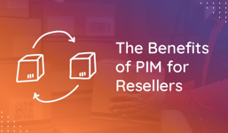 Why Resellers Should Adopt a PIM