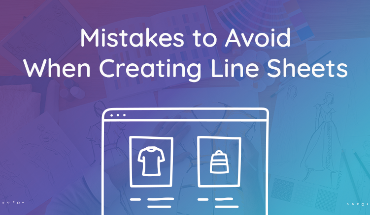 5 Common Mistakes to Avoid When Creating Wholesale Line Sheets