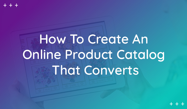 What Makes Online Product Catalogs Convert in Ecommerce