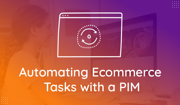 Ecommerce Time-Eaters That Can Be Automated with a PIM