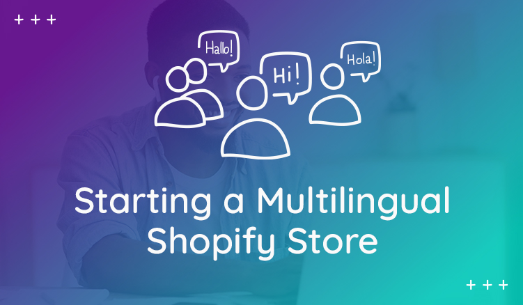 Multilingual Ecommerce: How to Take Your Products Global with Shopify