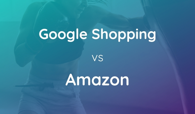 Google Shopping versus Amazon for your retail brand