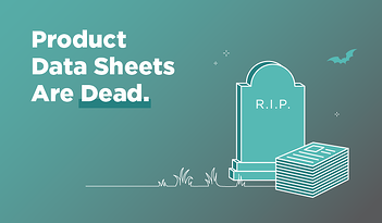 Product Data Sheets Are Dead