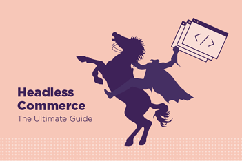 Headless Commerce: The Ultimate Guide