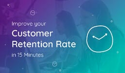 7 ways to Improve Your Customer Retention Rate in 15 Minutes