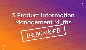 5 Product Information Management Myths Debunked