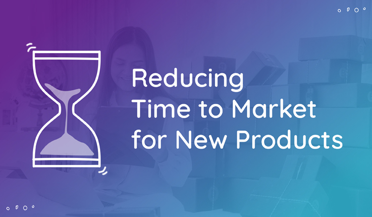 How to Reduce Time to Market on New Products