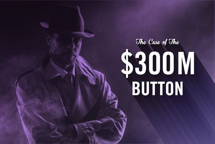 The Case of the 300-Million-Dollar Button