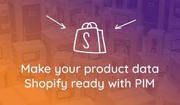 Make your product data Shopify ready with PIM