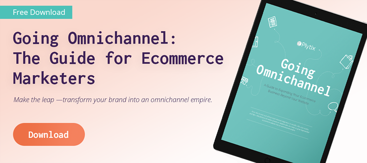 Going omnichannel: The guide for Ecommerce Marketers