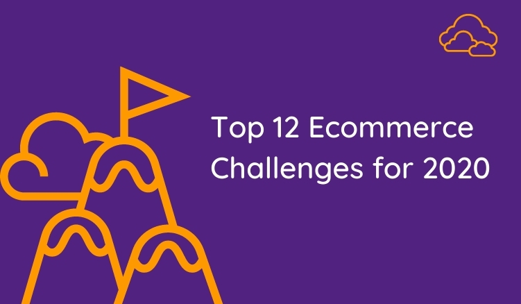 Ecommerce Challenges for 2020