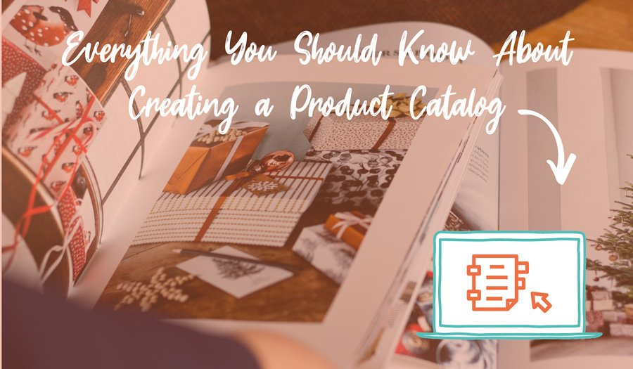 Everything You Should Know About Creating a Product Catalog