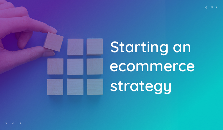 How to build a winning ecommerce strategy