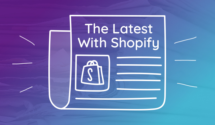 New Shopify Updates Worth Reading