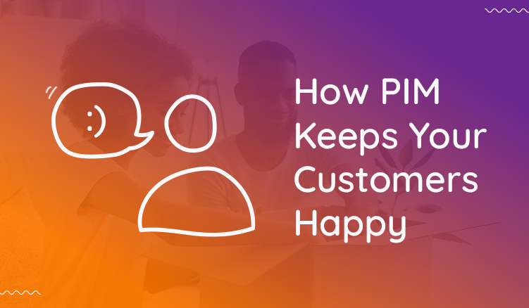 5 Ways PIM Software Can Keep Your Customers Happy