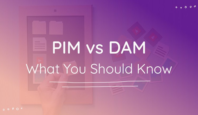 Get to Know Your PIM Software From Your DAM