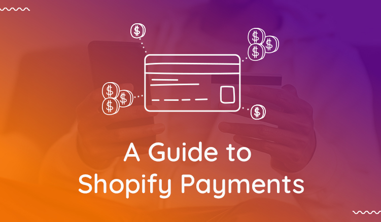 Shopify Payments in 2021: Everything You Need to Know