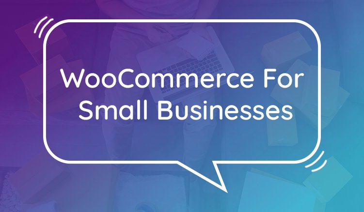 Benefits of Moving Your Small Web Store to WooCommerce