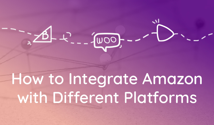 How to Integrate Amazon with Top Ecommerce Platforms