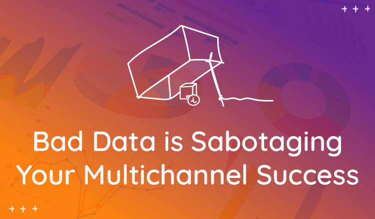 How Bad Product Information Is Sabotaging Your Multichannel Success