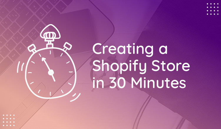 How to Create a Shopify Store in 30 Minutes