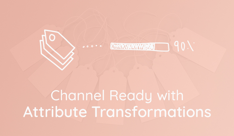 Get Your Product Content Channel Ready with Attribute Transformations