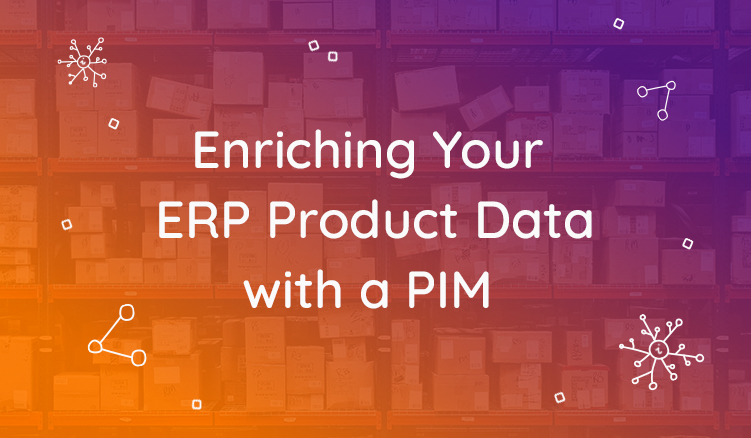 Key Benefits of Enriching Your ERP Product Data with a PIM System