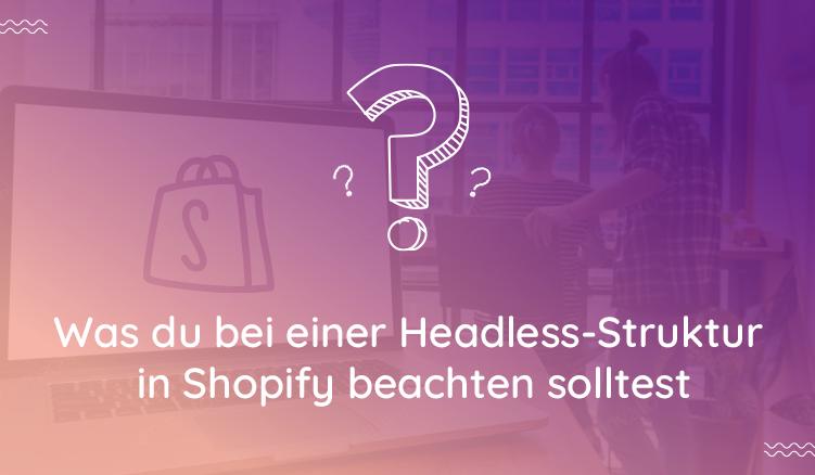 Headless Commerce In Shopify: Warum Es Segen Und Fluch Zugleich Ist