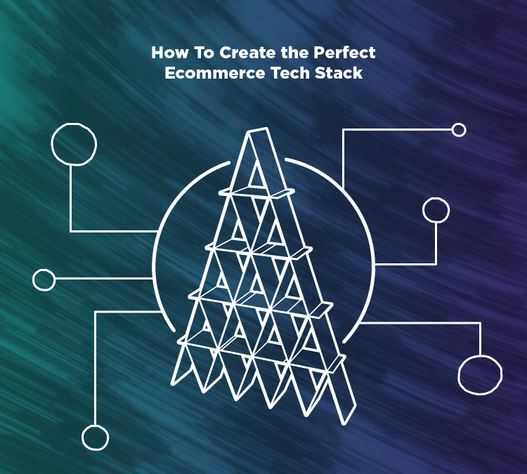 How To Create the Perfect Ecommerce Tech Stack