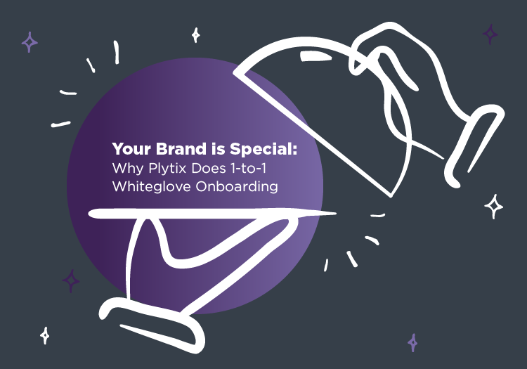 Your Brand is Special: Why Plytix Does 1-to-1 Whiteglove Onboarding