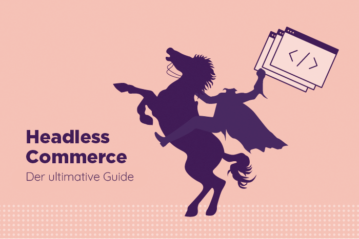 Headless Commerce: Der Ultimative Guide