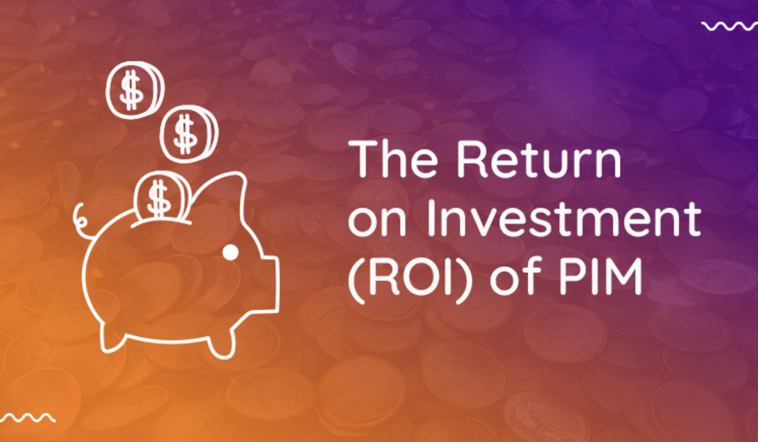 5 Returns On Investments a PIM System Can Offer Your Business