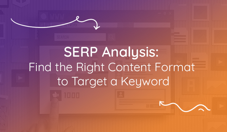 Visual with text on how a SERP analysis can help you find the right content format to target a keyword