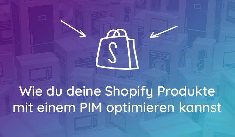 Wie Du Deine Shopify Produkte Mit Einem PIM Optimieren Kannst