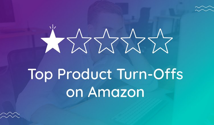 Top Product Turnoffs on Amazon